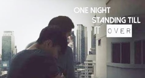 One Night Standing Till It Over